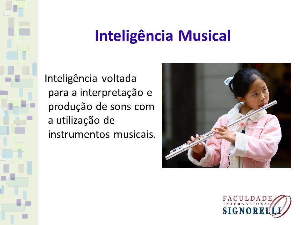 Inteligência Musical Inteligência voltada para a interpretação e produção de sons com a utilização de instrumentos musicais.
