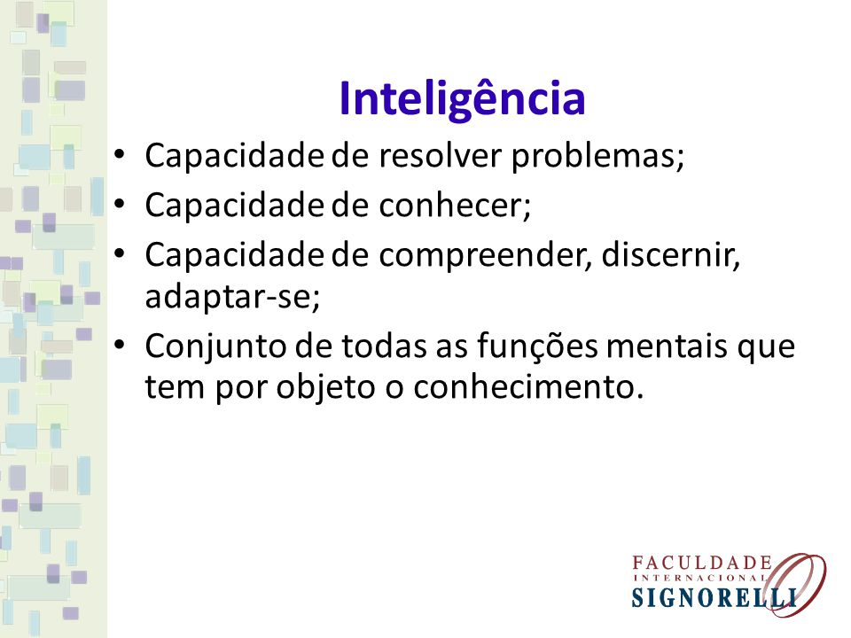 Inteligência Capacidade de resolver problemas; Capacidade de conhecer;
