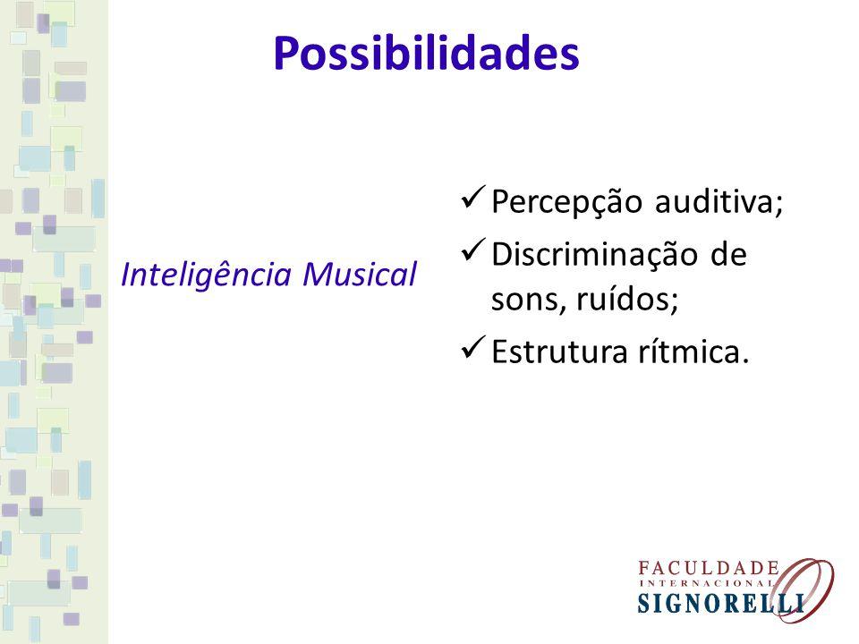 Possibilidades Percepção auditiva; Discriminação de sons, ruídos;