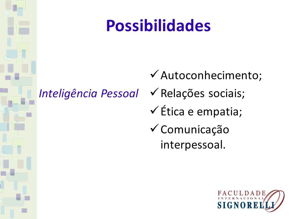 Possibilidades Autoconhecimento; Relações sociais; Ética e empatia;
