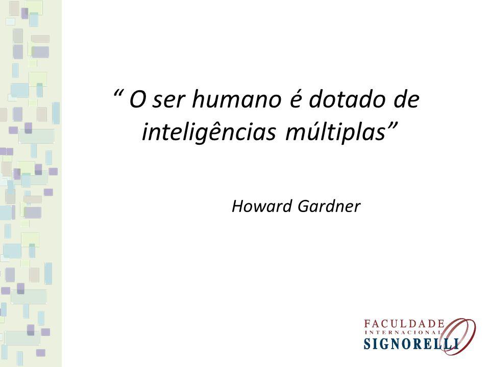 O ser humano é dotado de inteligências múltiplas