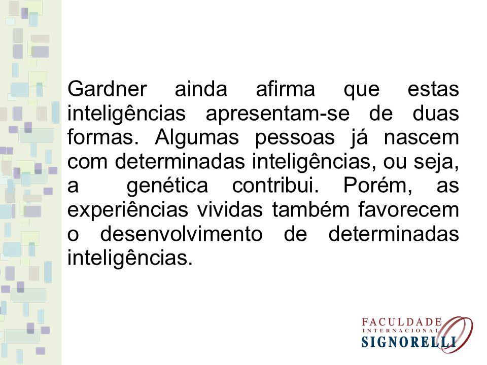Gardner ainda afirma que estas inteligências apresentam-se de duas formas.