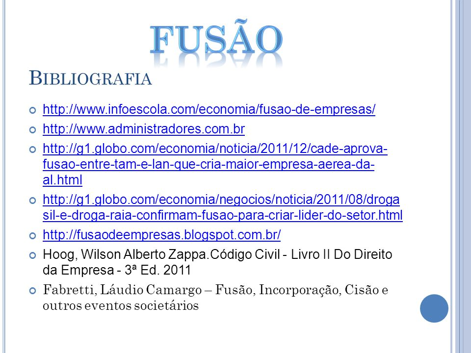 fusão Bibliografia. http://www.infoescola.com/economia/fusao-de-empresas/ http://www.administradores.com.br.