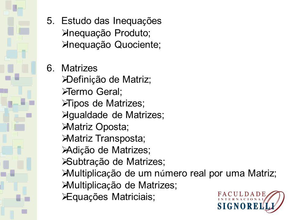 Estudo das Inequações Inequação Produto; Inequação Quociente; Matrizes. Definição de Matriz; Termo Geral;