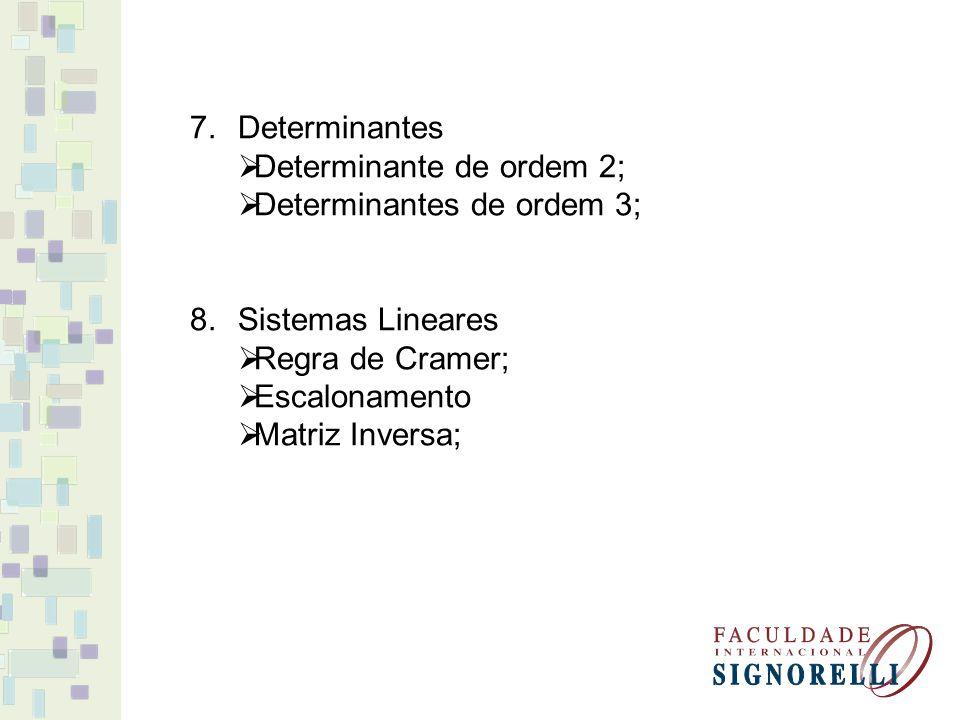 Determinantes Determinante de ordem 2; Determinantes de ordem 3; Sistemas Lineares. Regra de Cramer;