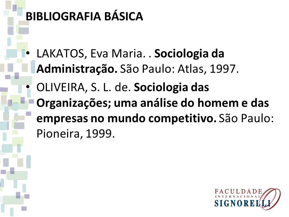 BIBLIOGRAFIA BÁSICA LAKATOS, Eva Maria. . Sociologia da Administração. São Paulo: Atlas, 1997.