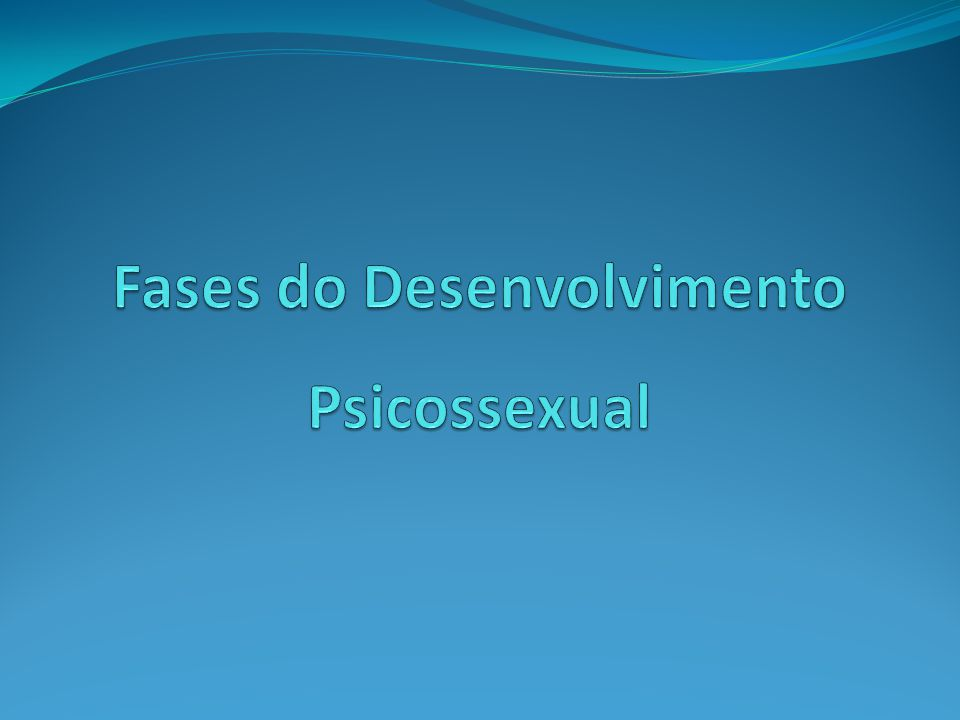 Fases do Desenvolvimento Psicossexual