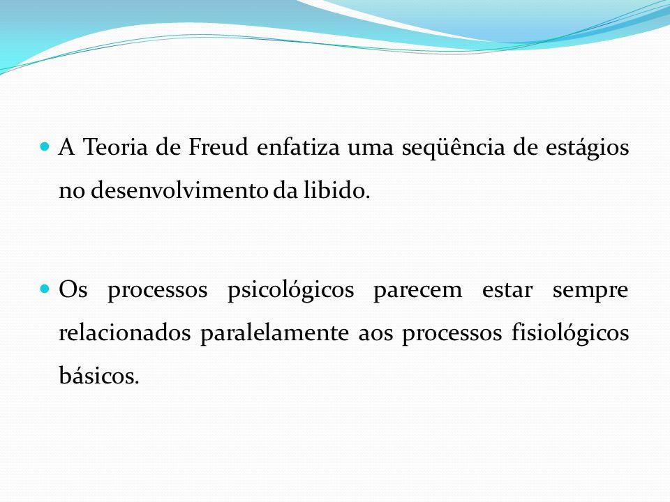 A Teoria de Freud enfatiza uma seqüência de estágios no desenvolvimento da libido.