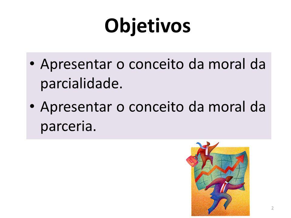 Objetivos Apresentar o conceito da moral da parcialidade.