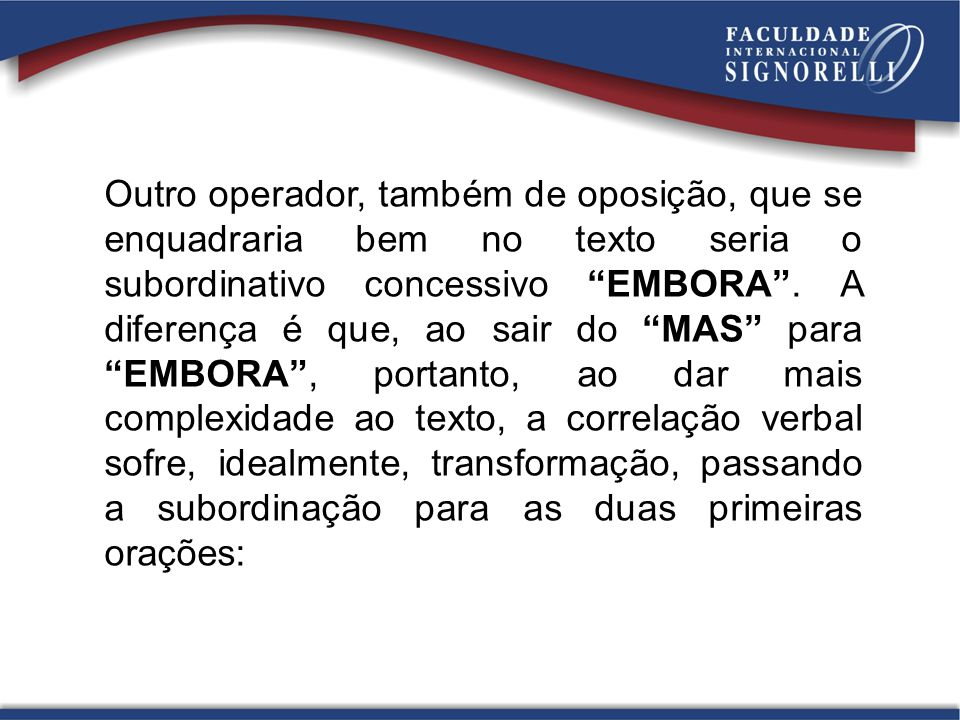 Outro operador, também de oposição, que se enquadraria bem no texto seria o subordinativo concessivo EMBORA .