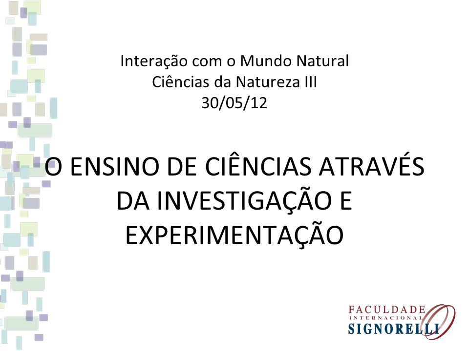 O ENSINO DE CIÊNCIAS ATRAVÉS DA INVESTIGAÇÃO E EXPERIMENTAÇÃO