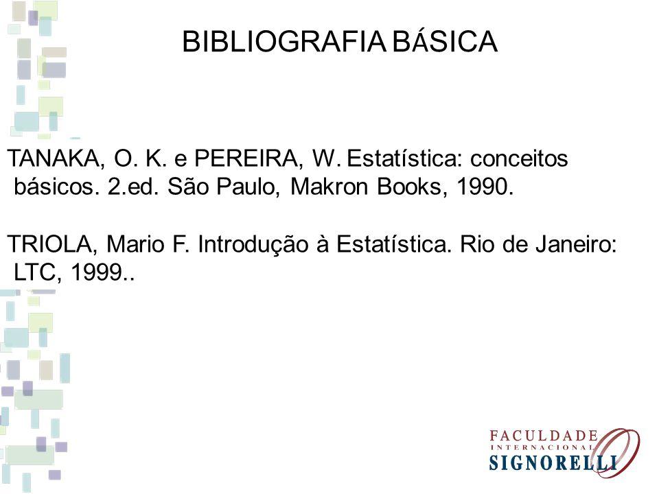 BIBLIOGRAFIA BÁSICA TANAKA, O. K. e PEREIRA, W. Estatística: conceitos