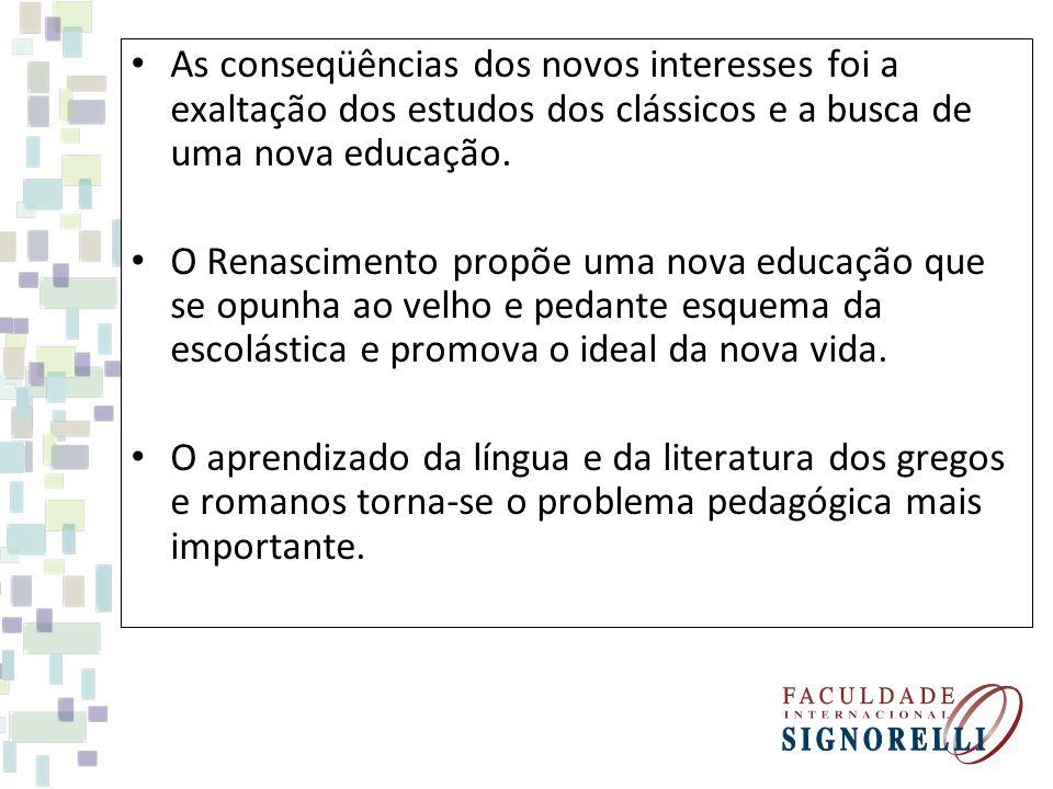As conseqüências dos novos interesses foi a exaltação dos estudos dos clássicos e a busca de uma nova educação.
