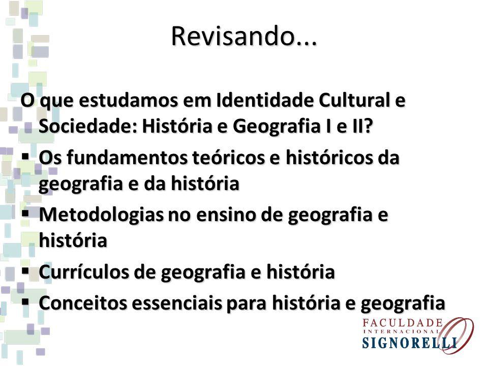 Revisando... O que estudamos em Identidade Cultural e Sociedade: História e Geografia I e II