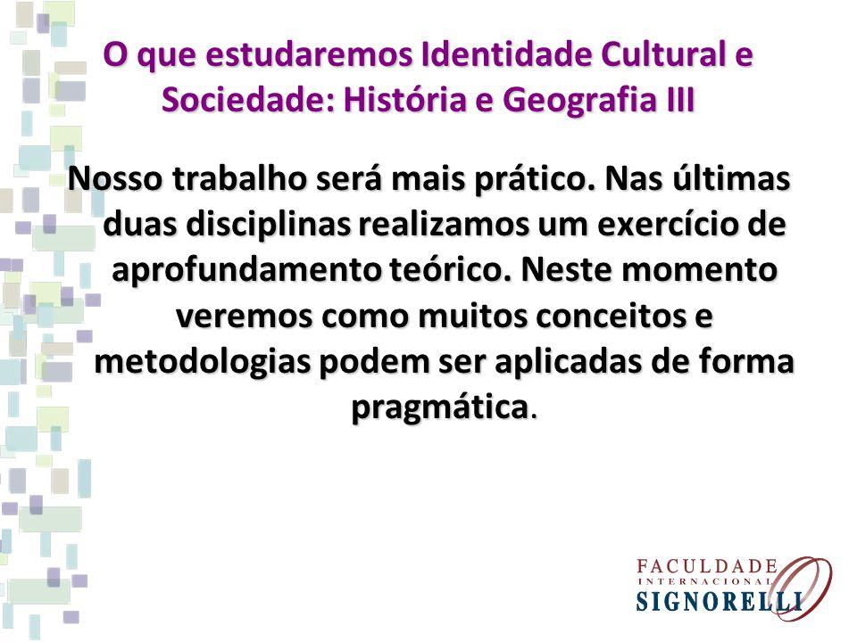 O que estudaremos Identidade Cultural e Sociedade: História e Geografia III
