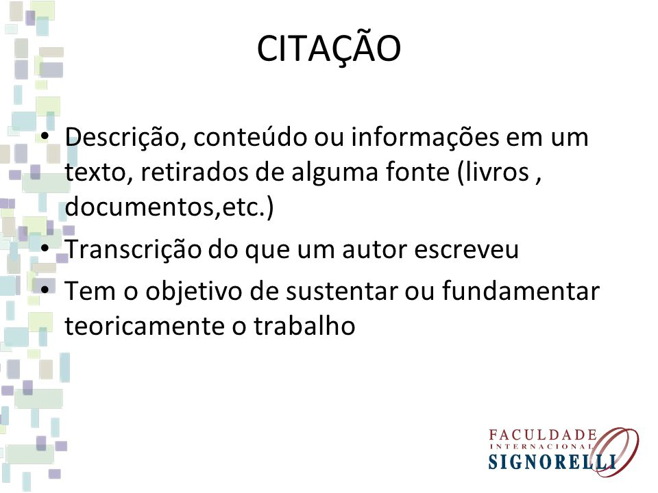 CITAÇÃO Descrição, conteúdo ou informações em um texto, retirados de alguma fonte (livros , documentos,etc.)