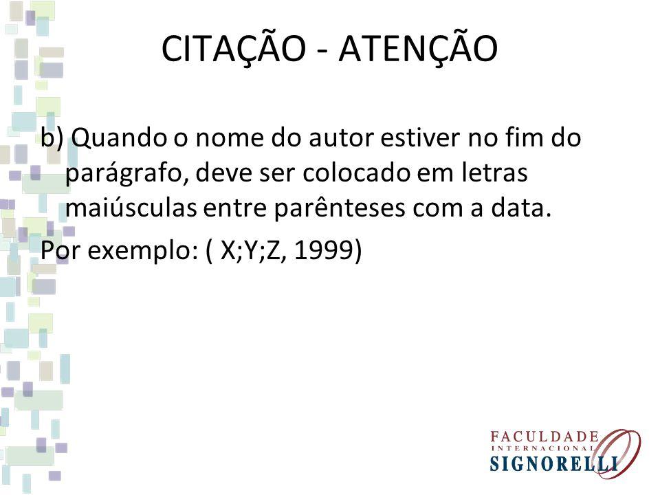 CITAÇÃO - ATENÇÃO b) Quando o nome do autor estiver no fim do parágrafo, deve ser colocado em letras maiúsculas entre parênteses com a data.
