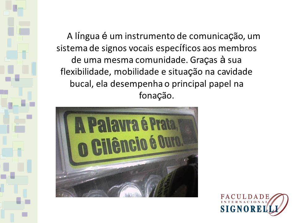 A língua é um instrumento de comunicação, um sistema de signos vocais específicos aos membros de uma mesma comunidade.