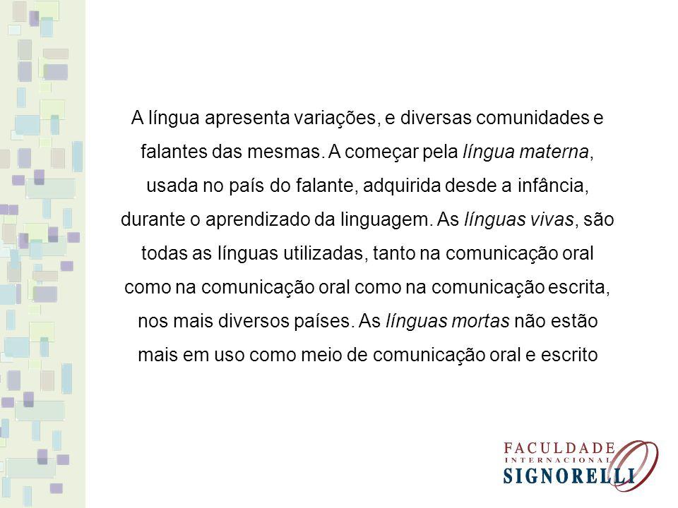 A língua apresenta variações, e diversas comunidades e falantes das mesmas.