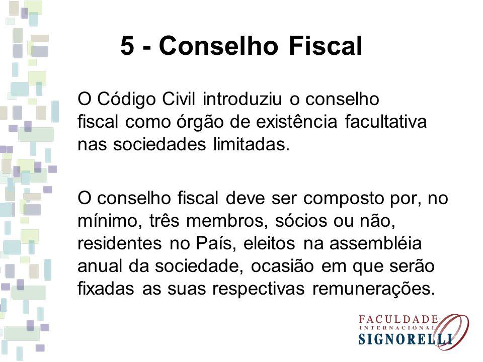 5 - Conselho Fiscal O Código Civil introduziu o conselho fiscal como órgão de existência facultativa nas sociedades limitadas.