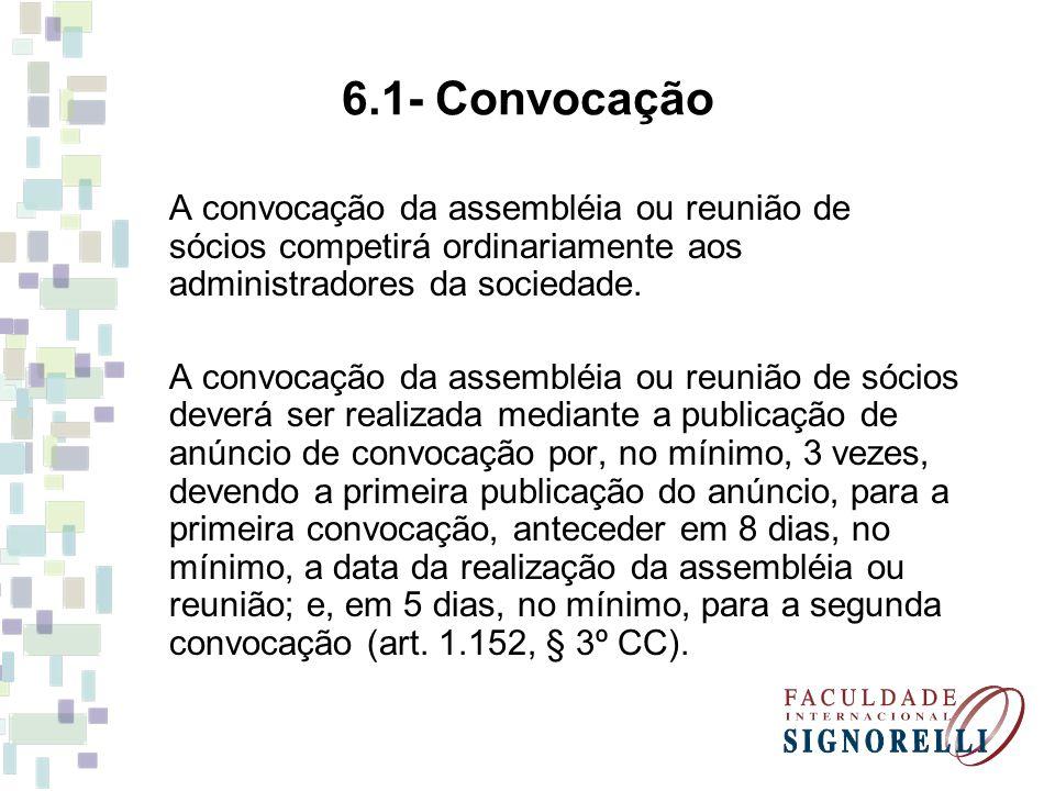 6.1- Convocação A convocação da assembléia ou reunião de sócios competirá ordinariamente aos administradores da sociedade.