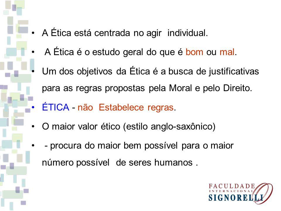 A Ética está centrada no agir individual.