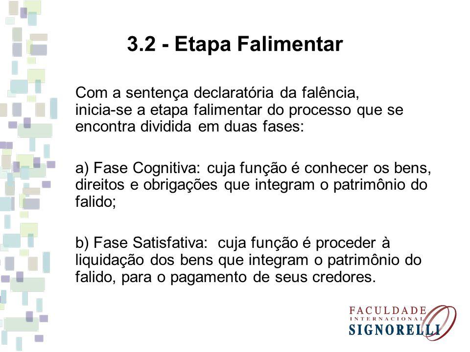 3.2 - Etapa Falimentar Com a sentença declaratória da falência, inicia-se a etapa falimentar do processo que se encontra dividida em duas fases: