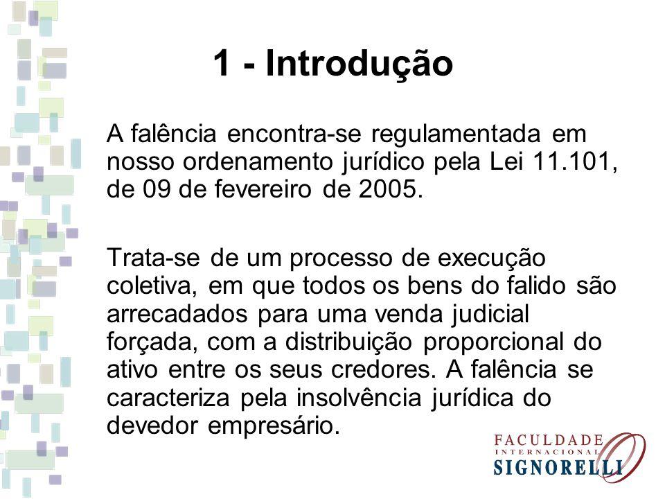 1 - Introdução A falência encontra-se regulamentada em nosso ordenamento jurídico pela Lei 11.101, de 09 de fevereiro de 2005.