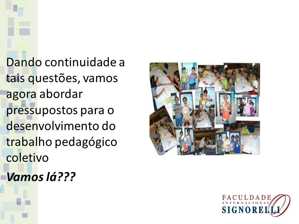 Dando continuidade a tais questões, vamos agora abordar pressupostos para o desenvolvimento do trabalho pedagógico coletivo
