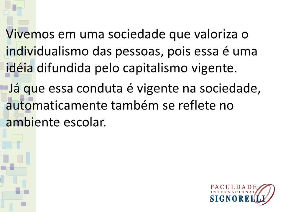 Vivemos em uma sociedade que valoriza o individualismo das pessoas, pois essa é uma idéia difundida pelo capitalismo vigente.