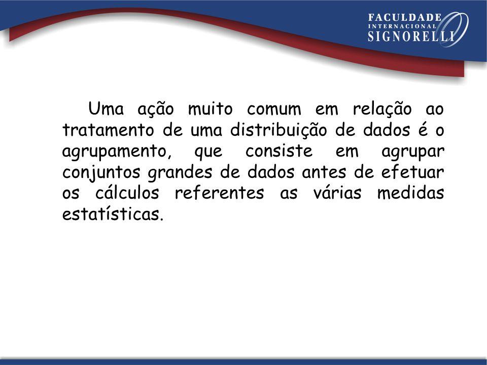 Uma ação muito comum em relação ao tratamento de uma distribuição de dados é o agrupamento, que consiste em agrupar conjuntos grandes de dados antes de efetuar os cálculos referentes as várias medidas estatísticas.