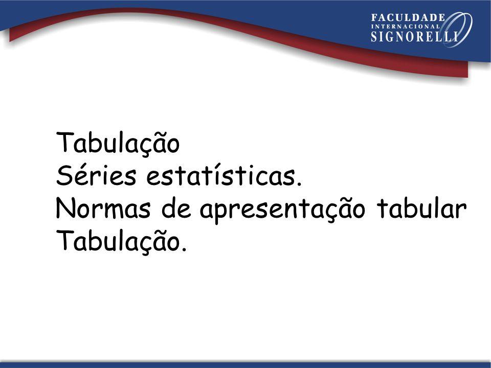 Tabulação Séries estatísticas. Normas de apresentação tabular Tabulação.