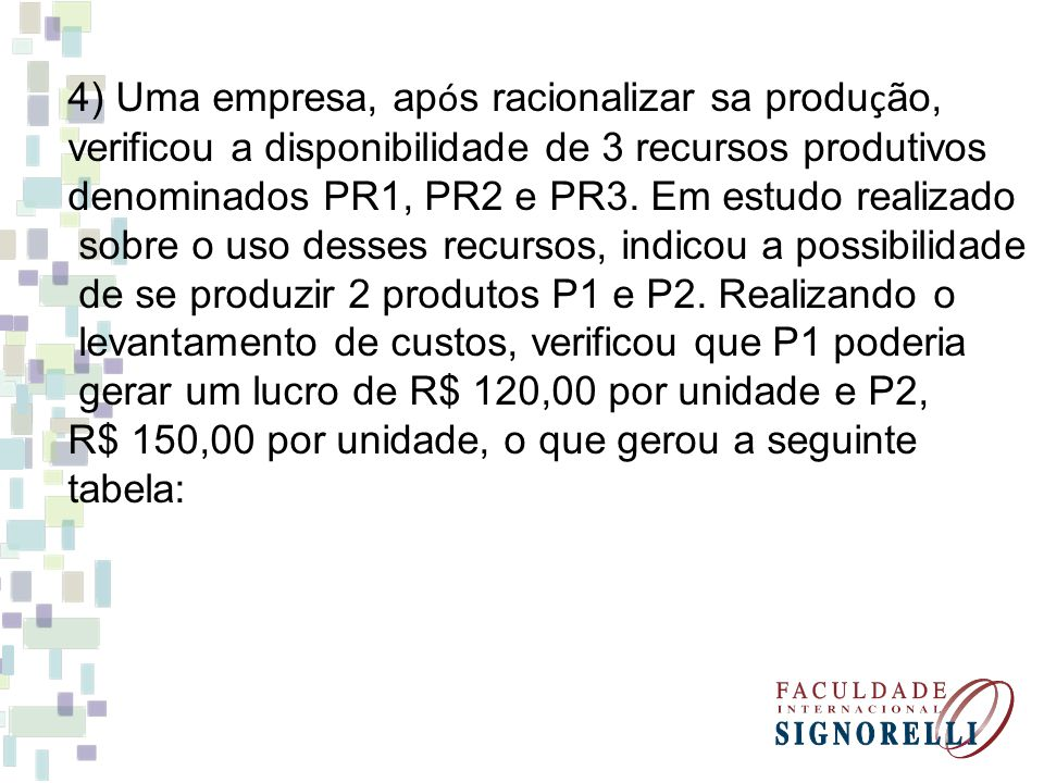 4) Uma empresa, após racionalizar sa produção,