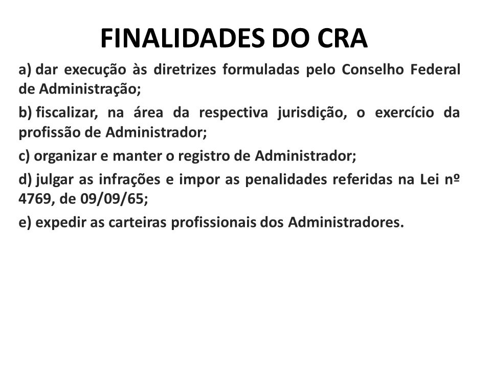 FINALIDADES DO CRA dar execução às diretrizes formuladas pelo Conselho Federal de Administração;
