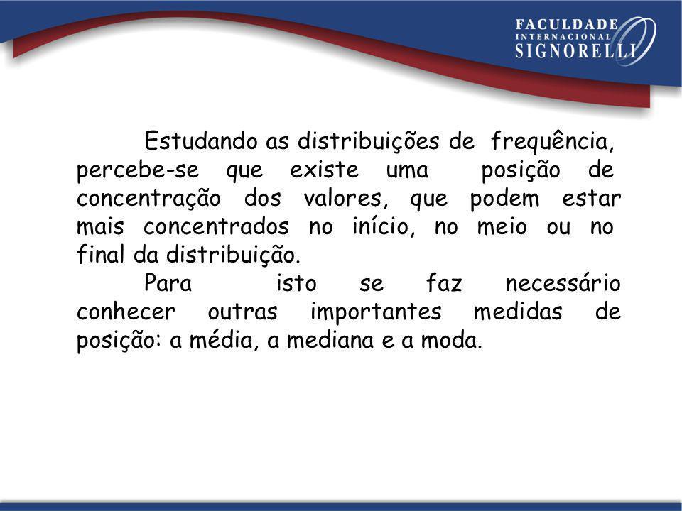 Estudando as distribuições de frequência, percebe-se que existe uma posição de concentração dos valores, que podem estar mais concentrados no início, no meio ou no final da distribuição.