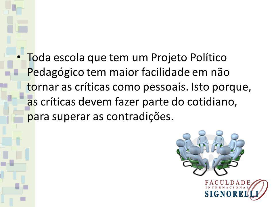 Toda escola que tem um Projeto Político Pedagógico tem maior facilidade em não tornar as críticas como pessoais.