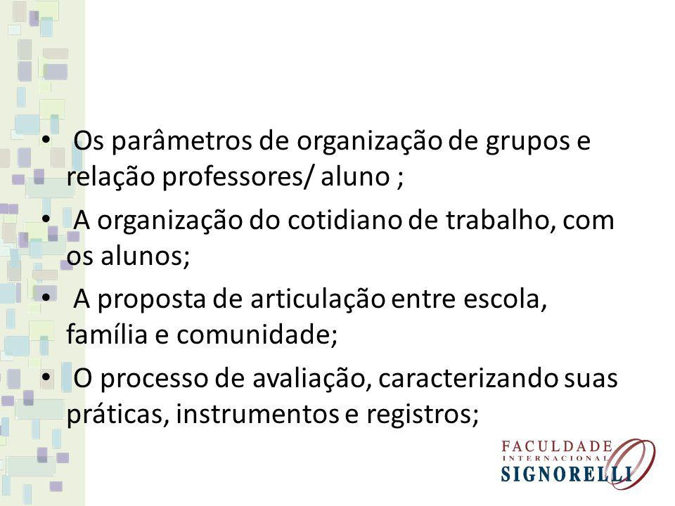 Os parâmetros de organização de grupos e relação professores/ aluno ;