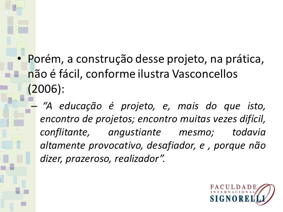 Porém, a construção desse projeto, na prática, não é fácil, conforme ilustra Vasconcellos (2006):