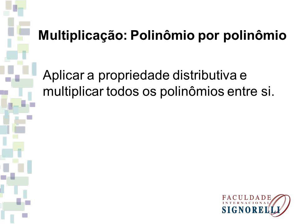 Multiplicação: Polinômio por polinômio
