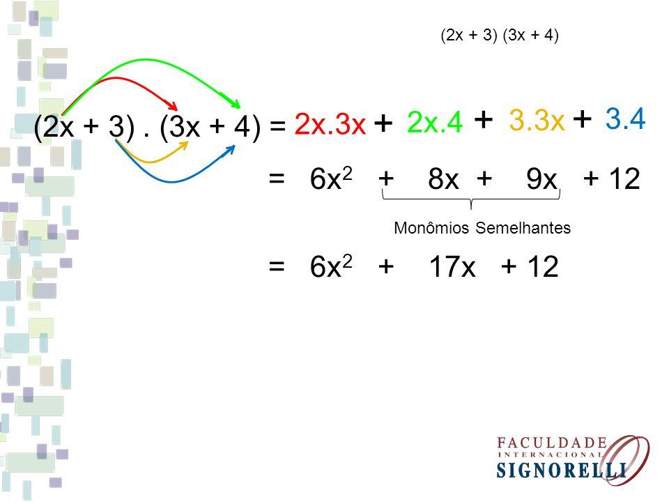 + + + 2x.4 3.3x 3.4 2x.3x (2x + 3) . (3x + 4) = = 6x2 + 8x + 9x + 12