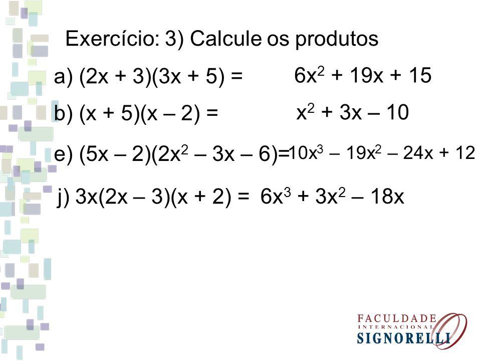 Exercício: 3) Calcule os produtos
