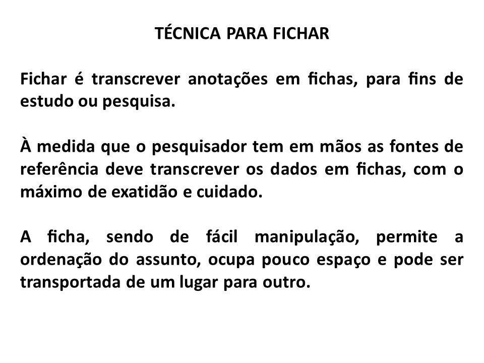 TÉCNICA PARA FICHAR Fichar é transcrever anotações em fichas, para fins de estudo ou pesquisa.