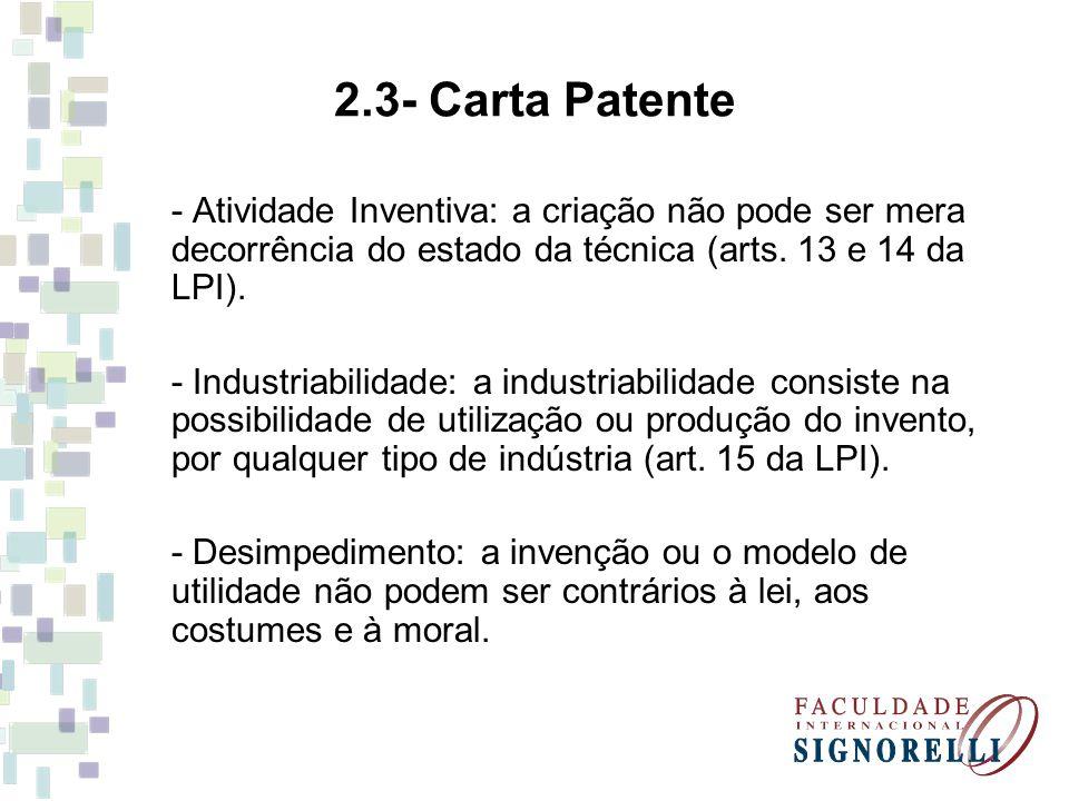 2.3- Carta Patente - Atividade Inventiva: a criação não pode ser mera decorrência do estado da técnica (arts. 13 e 14 da LPI).