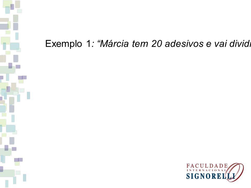 Exemplo 1: Márcia tem 20 adesivos e vai dividir entre suas 5 amigas
