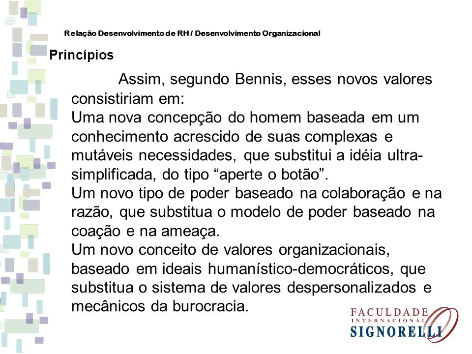 Assim, segundo Bennis, esses novos valores consistiriam em: