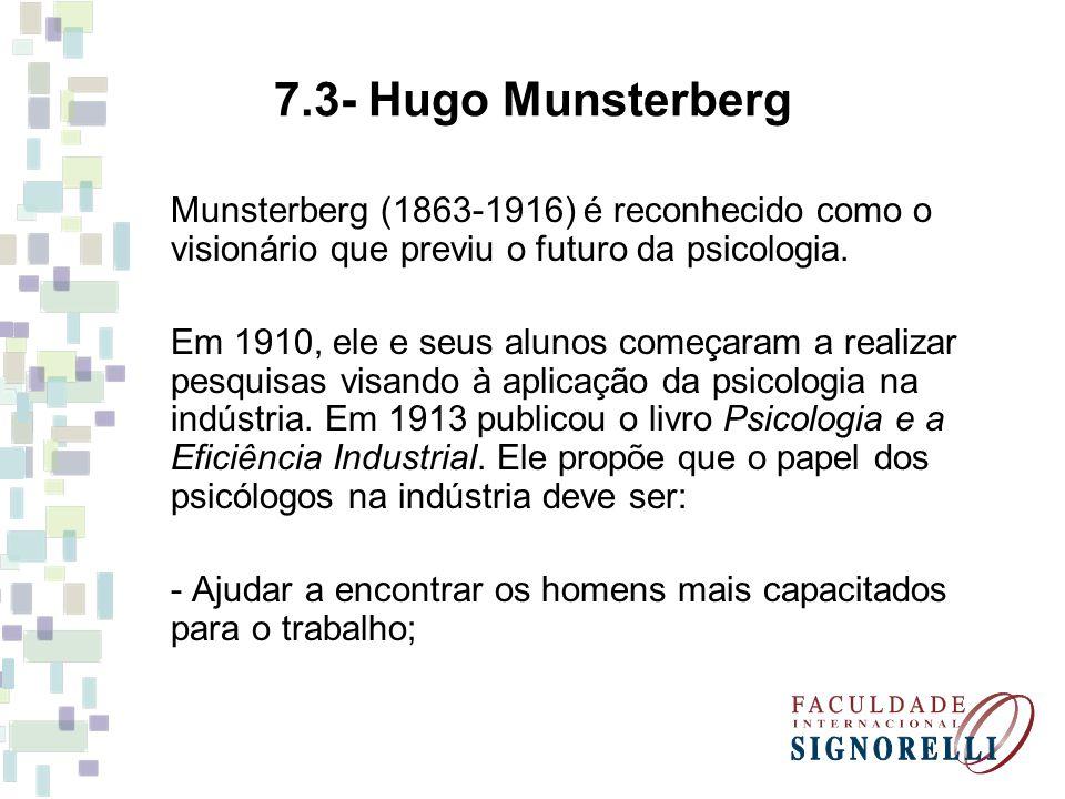 7.3- Hugo Munsterberg Munsterberg (1863-1916) é reconhecido como o visionário que previu o futuro da psicologia.