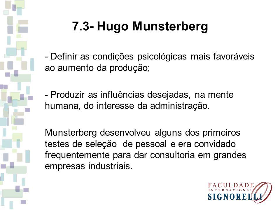 7.3- Hugo Munsterberg - Definir as condições psicológicas mais favoráveis ao aumento da produção;