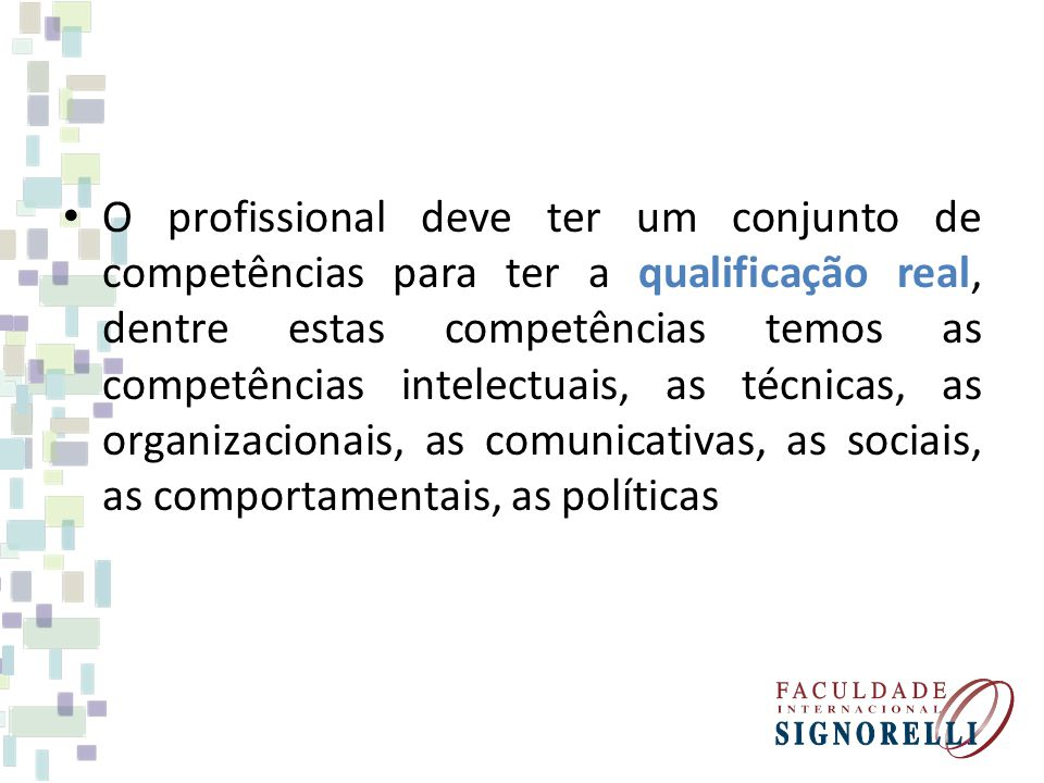 O profissional deve ter um conjunto de competências para ter a qualificação real, dentre estas competências temos as competências intelectuais, as técnicas, as organizacionais, as comunicativas, as sociais, as comportamentais, as políticas