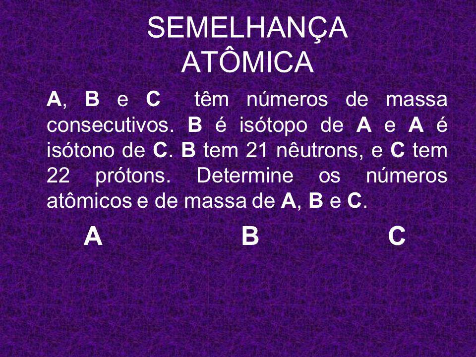 SEMELHANÇA ATÔMICA A B C