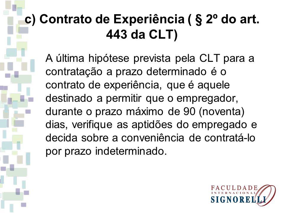 c) Contrato de Experiência ( § 2º do art. 443 da CLT)